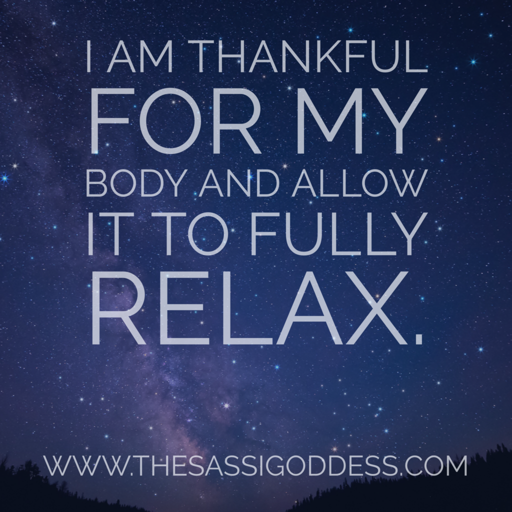 I am thankful for my body and allow it to fully relax. thesassigoddess.com #affirmation #inspiration