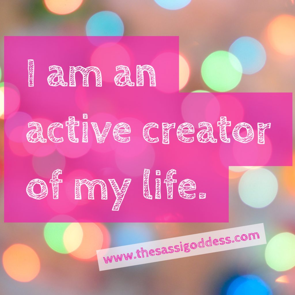 I am an active creator of my life. thesassigoddess.com #affirmation #creativity #inspiration #sassigoddess