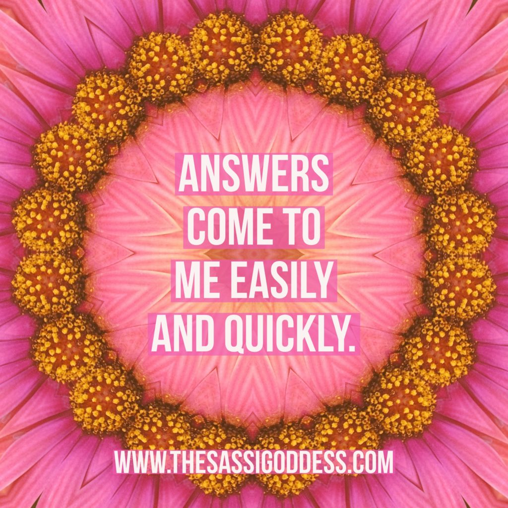 Answers come to me easily and quickly. www.thesassigoddess.com #affirmation #guidance #inspiration #sassigoddess