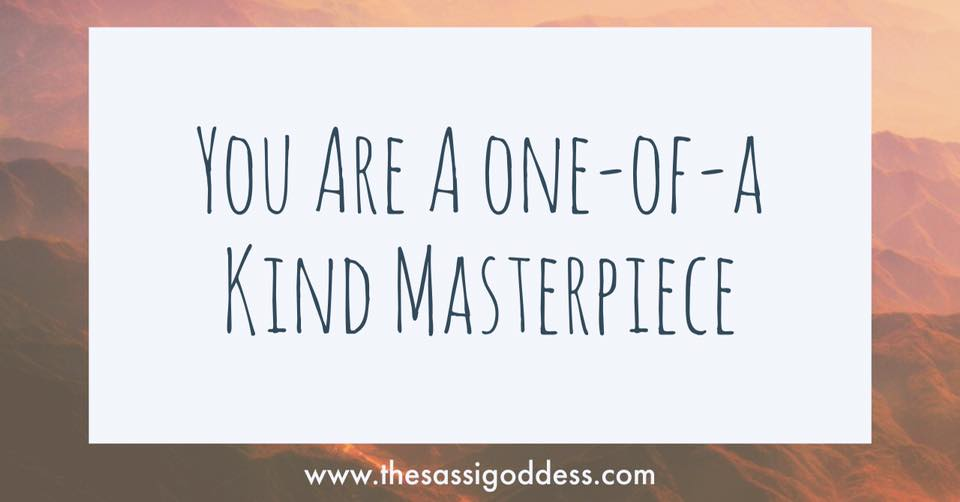 You are a one-of-a kind masterpiece. thesassigoddess.com #inspiration #affirmation