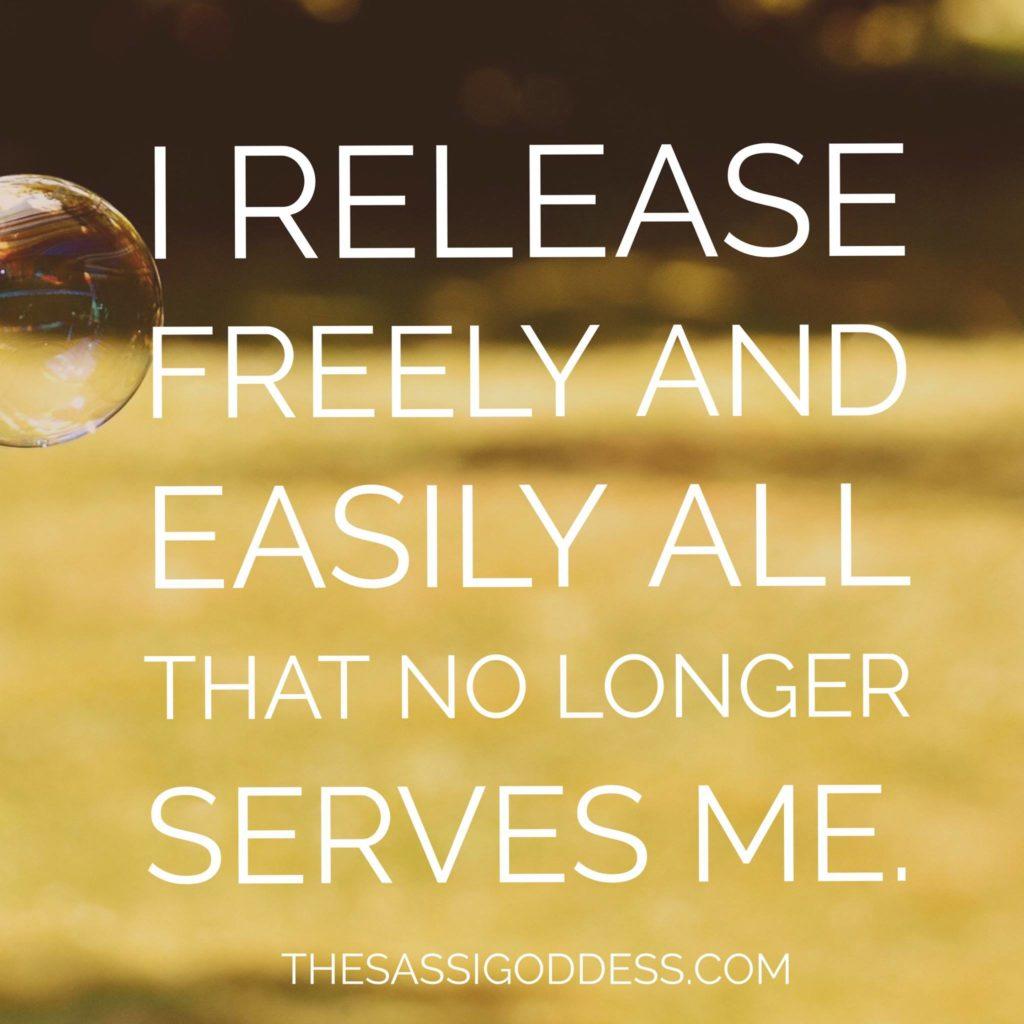 I release freely and easily all that no longer serves me. thesassigoddess.com #affirmation #letgo #sassigoddess