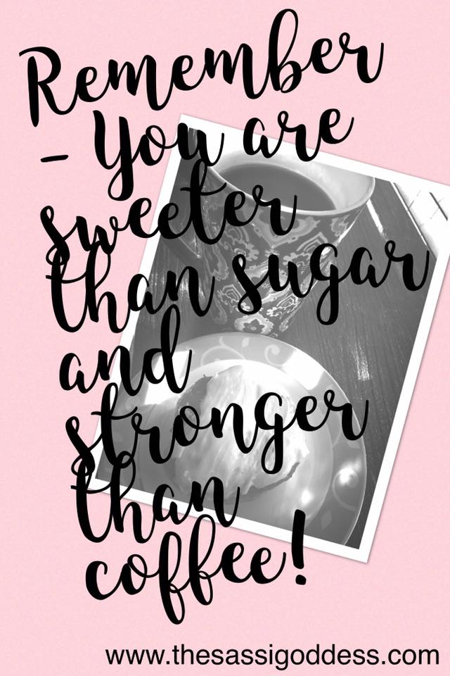 I am sweeter than sugar and stronger than coffee! www.thesassigoddess.com #affirmation #sassigoddess