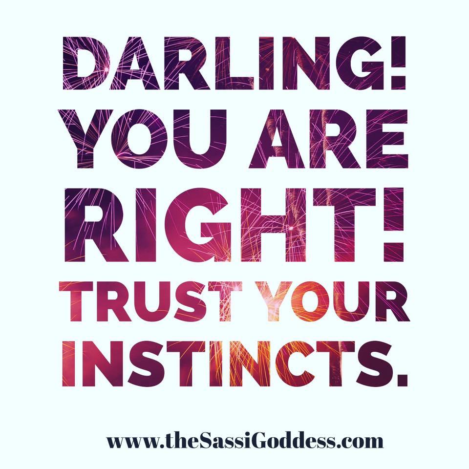 I am right. I trust my instincts. www.thesassigoddess.com #affirmation #instinct #intuition #sassigoddess