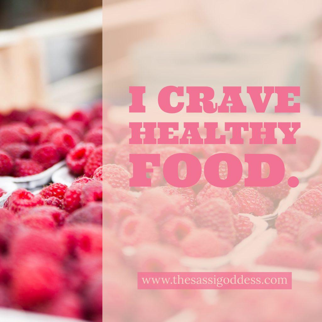 I crave healthy food. thesassigoddess.com #health #diet #food #sassigoddess #affirmation