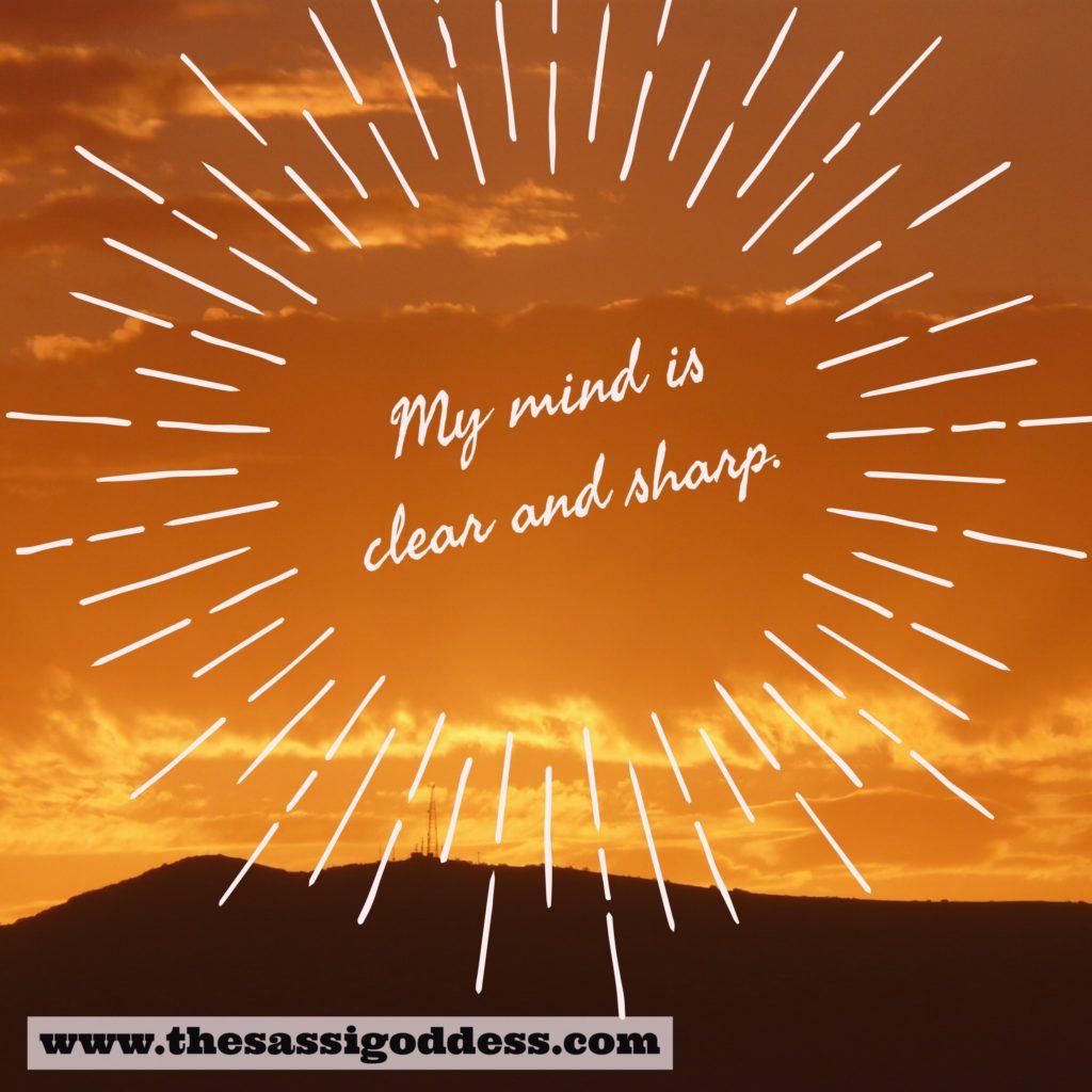My mind is clear and sharp. thesassigoddess.com #affirmation #inspiration #sassigoddess
