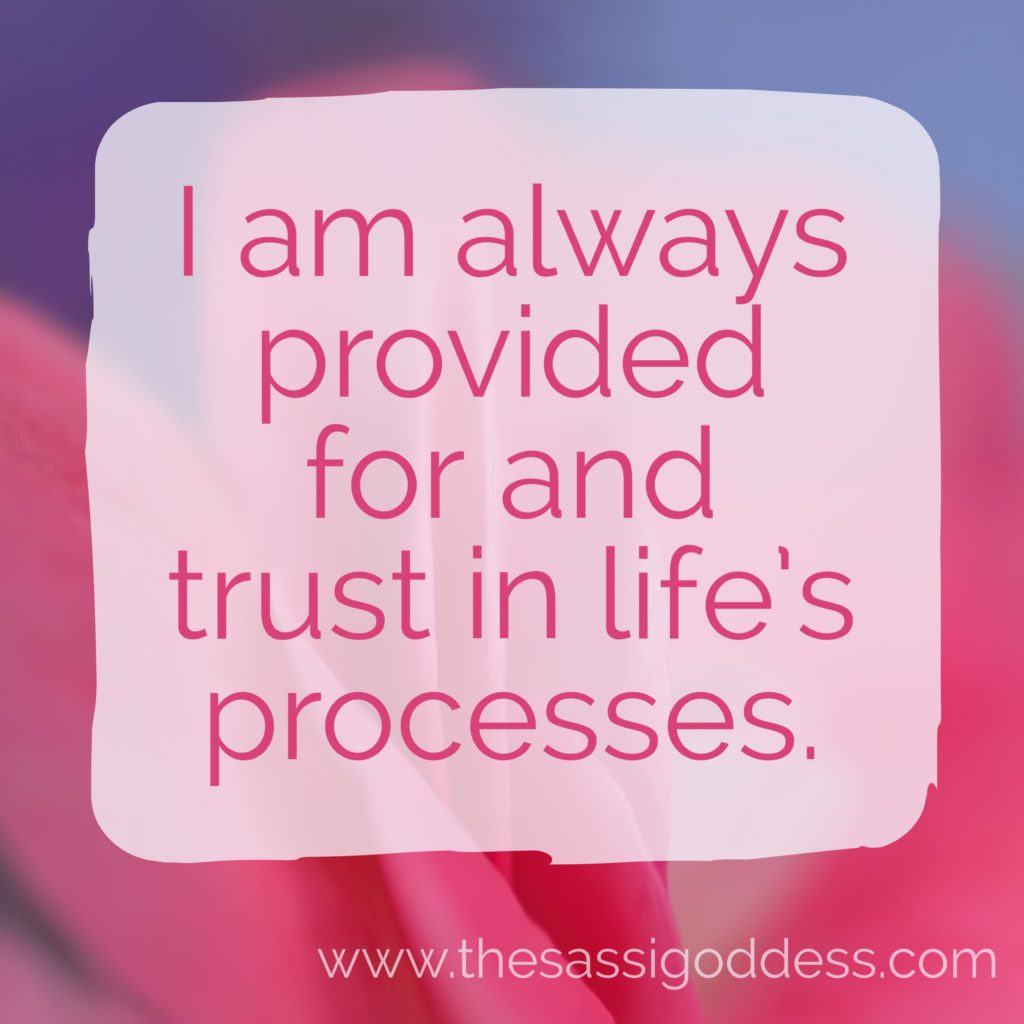 I am always provided for and trust in life's processes. thesassigoddess.com #affirmation #trust #life #sassigoddess
