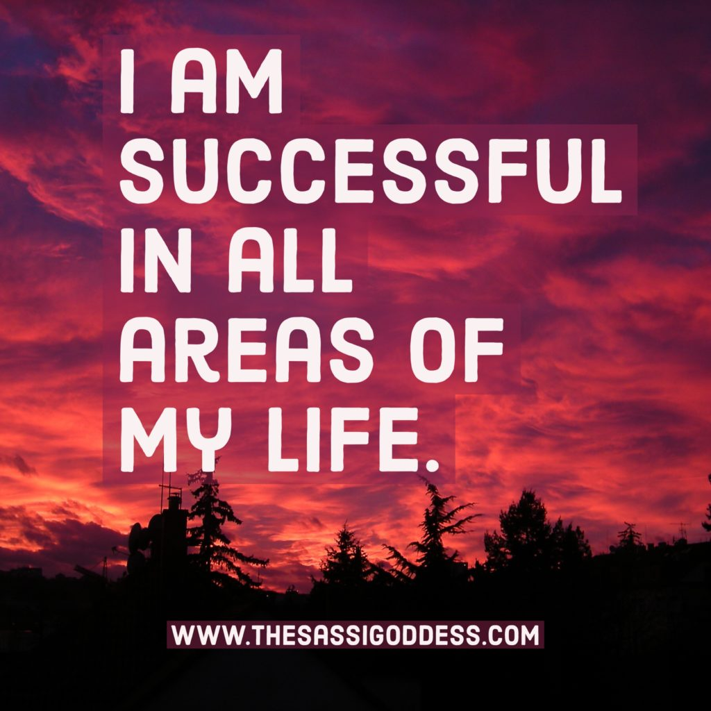 I am successful in all areas of my life. thesassigoddess.com #affirmation #success #sassigoddess #sassy