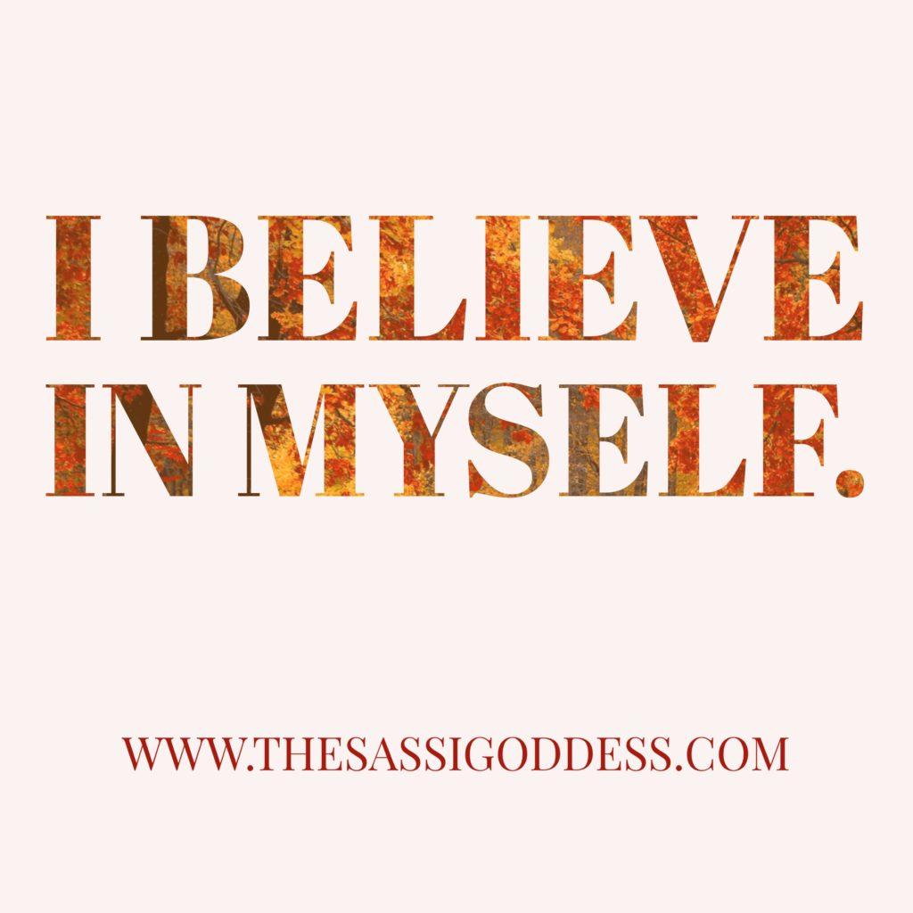 www.thesassigoddess.com I believe in myself.