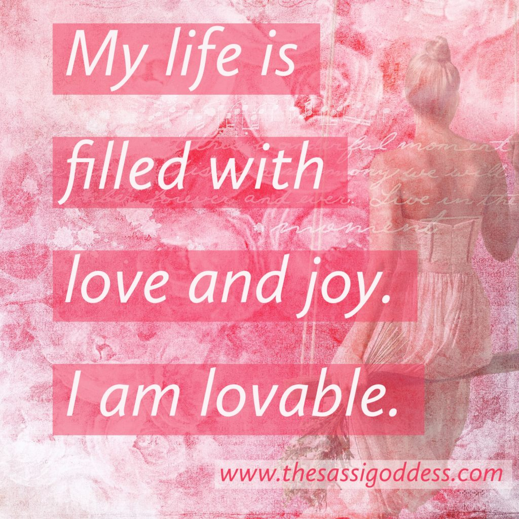www.thesassigoddess.com My life is filled with love and joy. I am lovable.