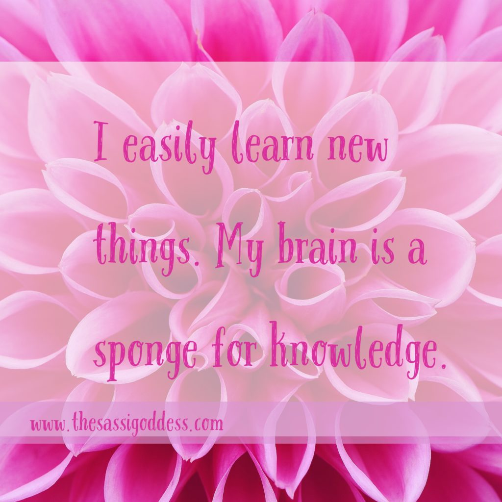 www.thesassigoddess.com I easily learn new things. My brain is a sponge for knowledge.